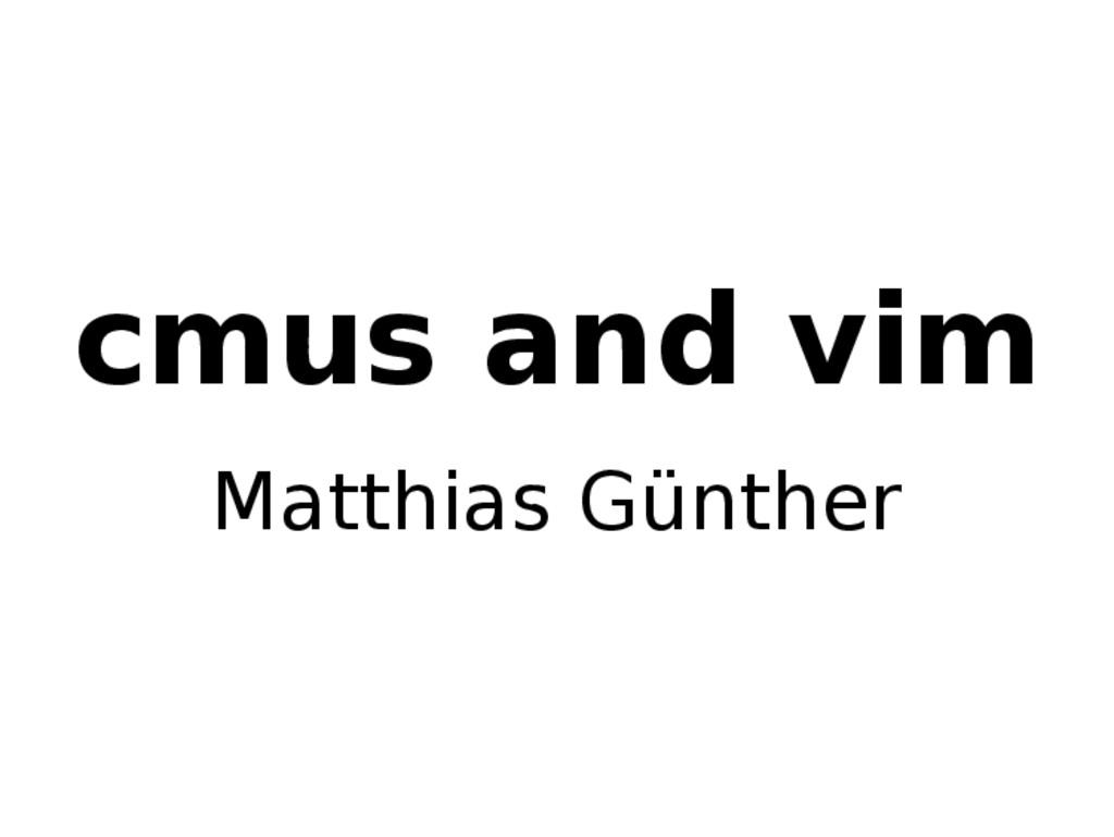 cmus and vim Matthias Günther
