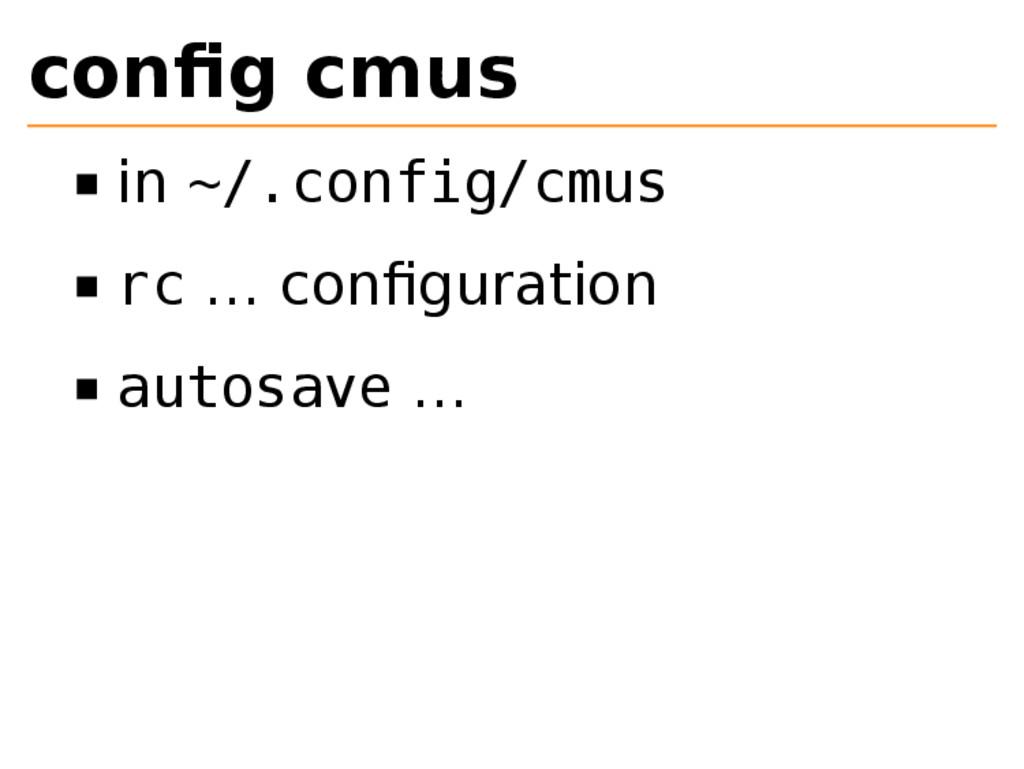 config cmus in ~/.config/cmus rc … configuration ...