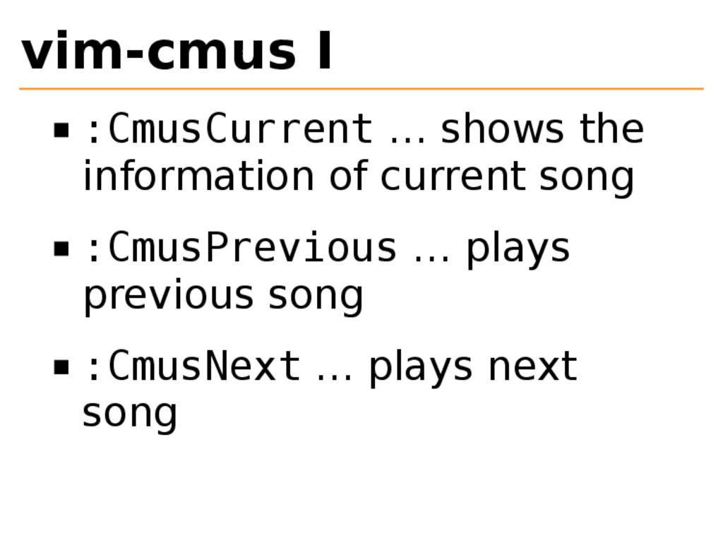 vim-cmus I :CmusCurrent … shows the information...