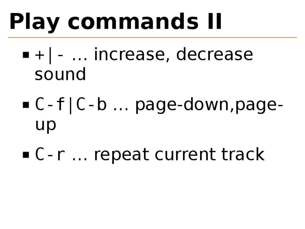 Play commands II +|- … increase, decrease sound...