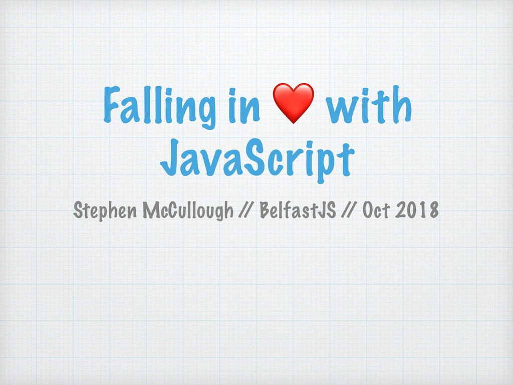 Falling in ❤ with JavaScript Stephen McCullough...