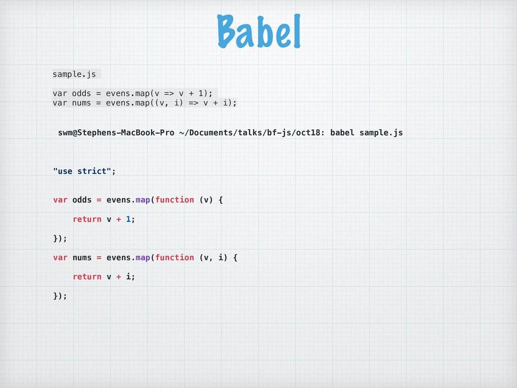 Babel sample.js var odds = evens.map(v => v + 1...