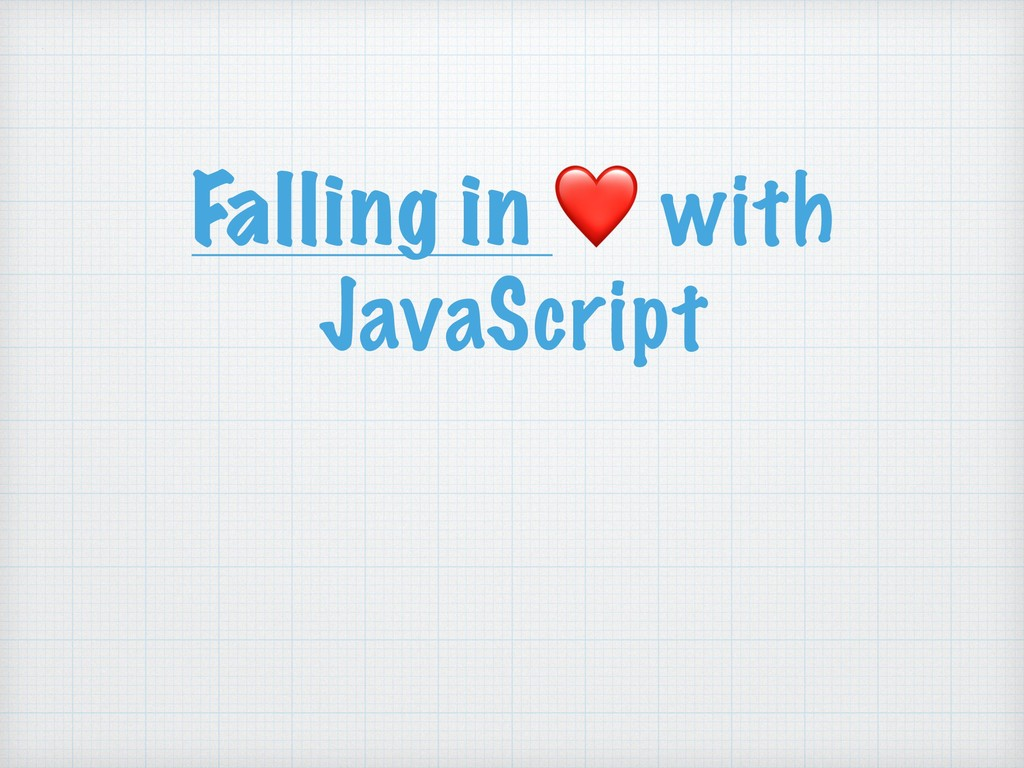 Falling in ❤ with JavaScript