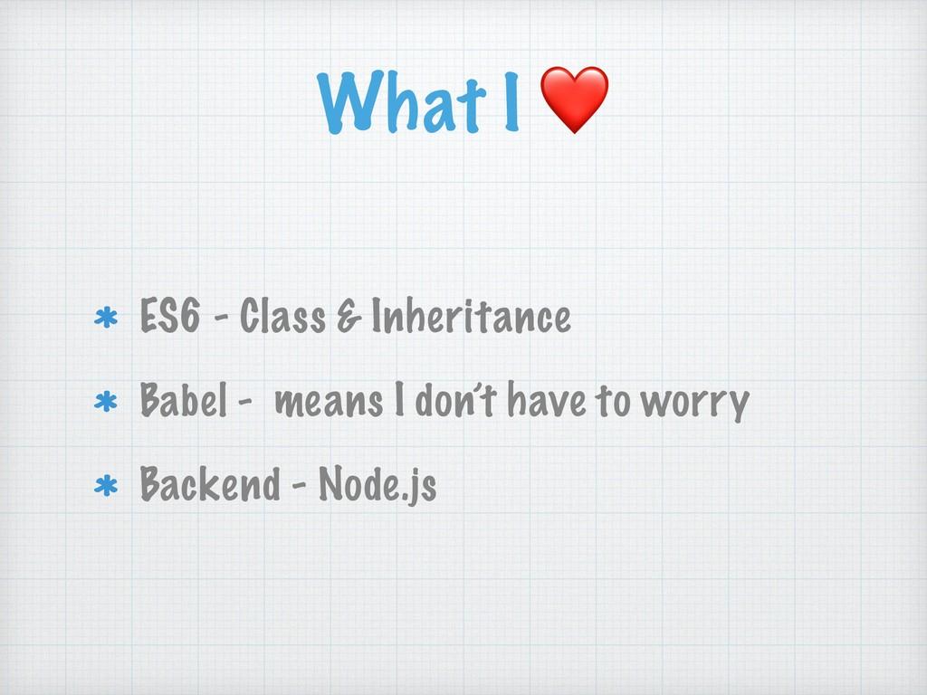 What I ❤ ES6 - Class & Inheritance Babel - mean...