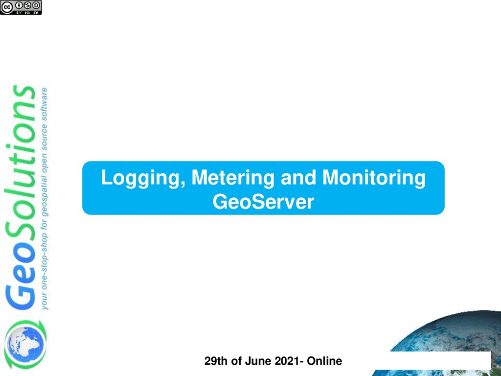 Logging, Metering and Monitoring GeoServer 29th...