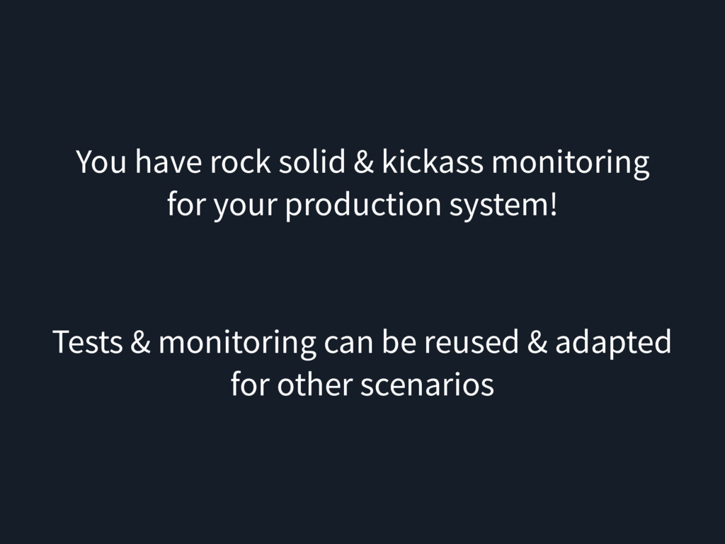 You have rock solid & kickass monitoring