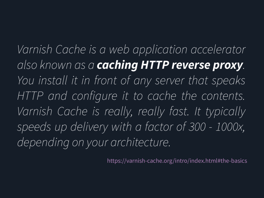 Varnish Cache is a web application accelerator ...