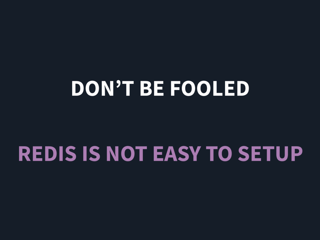 DON'T BE FOOLED REDIS IS NOT EASY TO SETUP