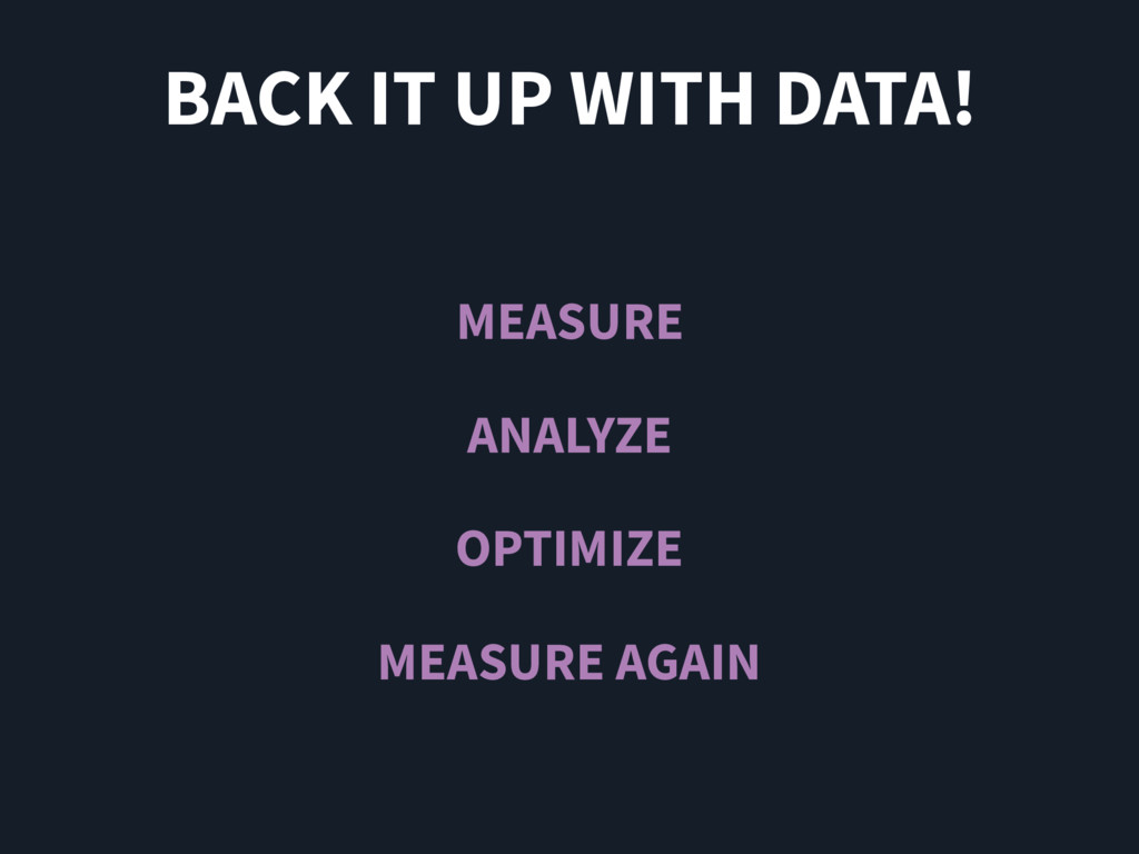 BACK IT UP WITH DATA! MEASURE ANALYZE OPTIMIZE ...