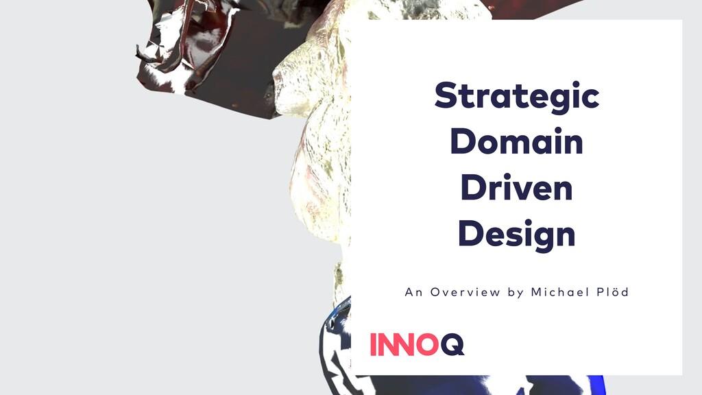Strategic Domain Driven Design A n O v e r v i ...