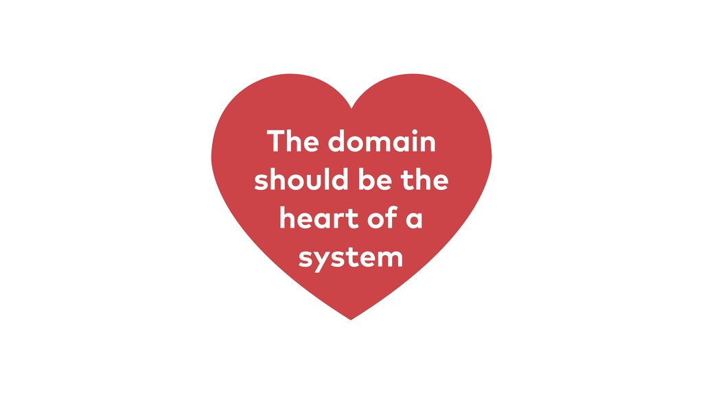 The domain should be the heart of a system