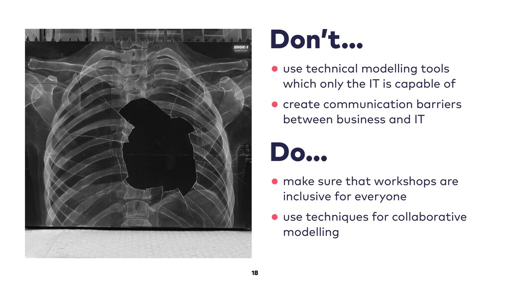 18 Don't… •use technical modelling tools which ...