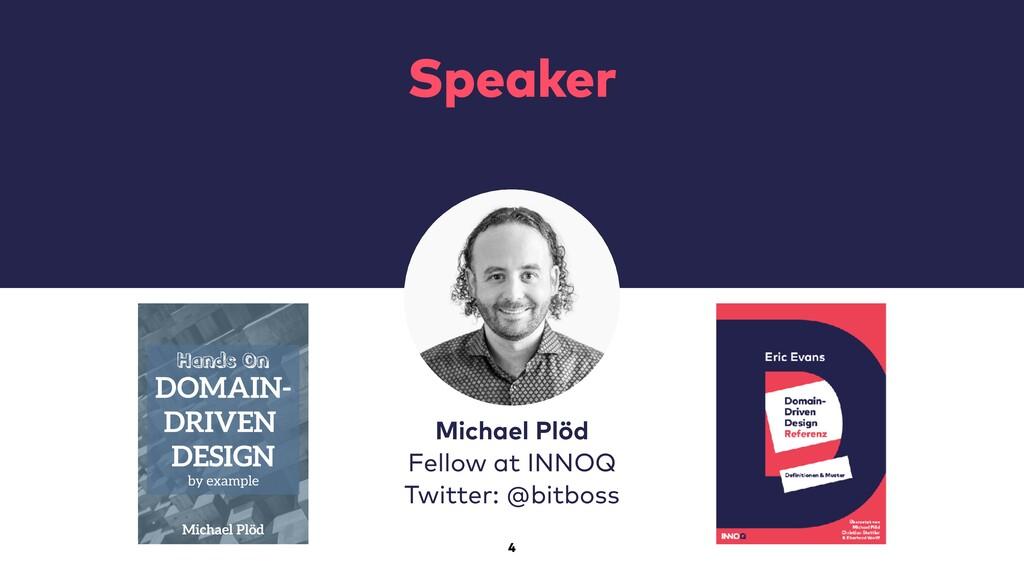 4 Speaker Michael Plöd Fellow at INNOQ Twitter:...