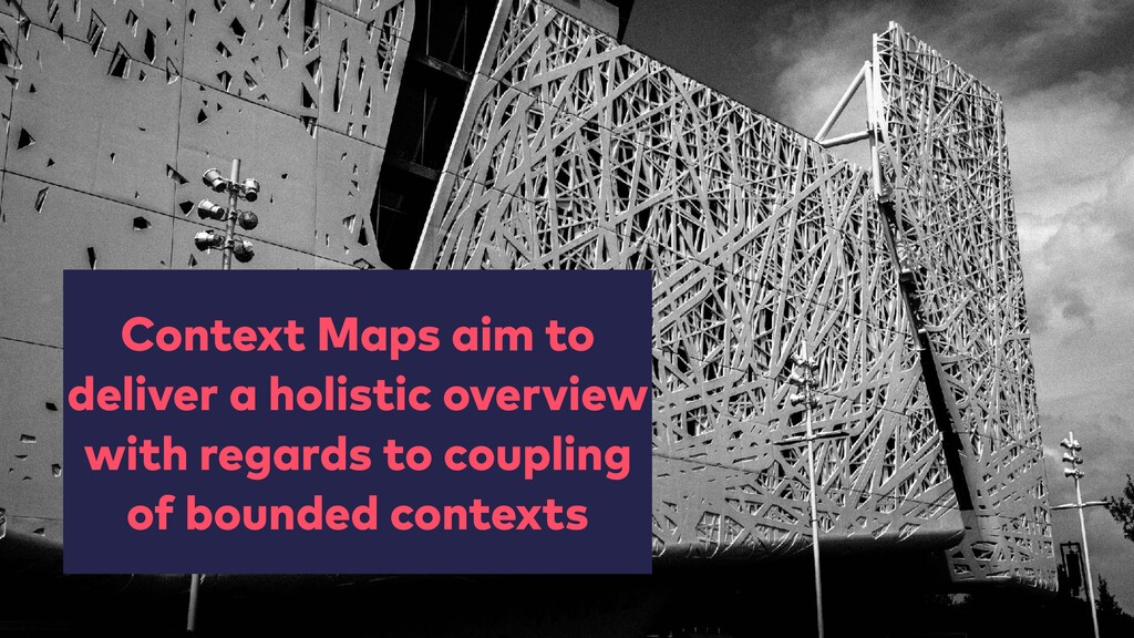 Context Maps aim to deliver a holistic overview...