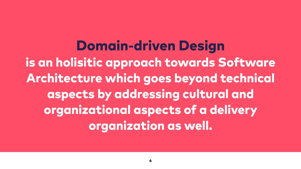 6 Domain-driven Design is an holisitic approach...