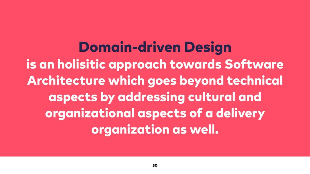 50 Domain-driven Design is an holisitic approac...