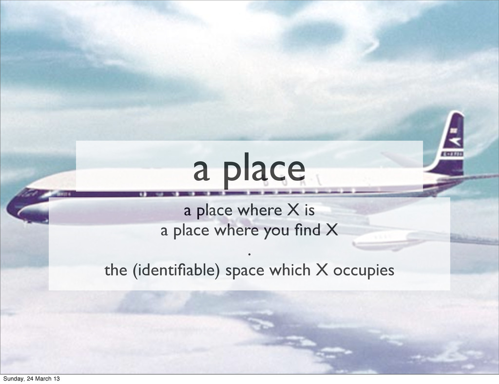 a place a place where X is a place where you fin...