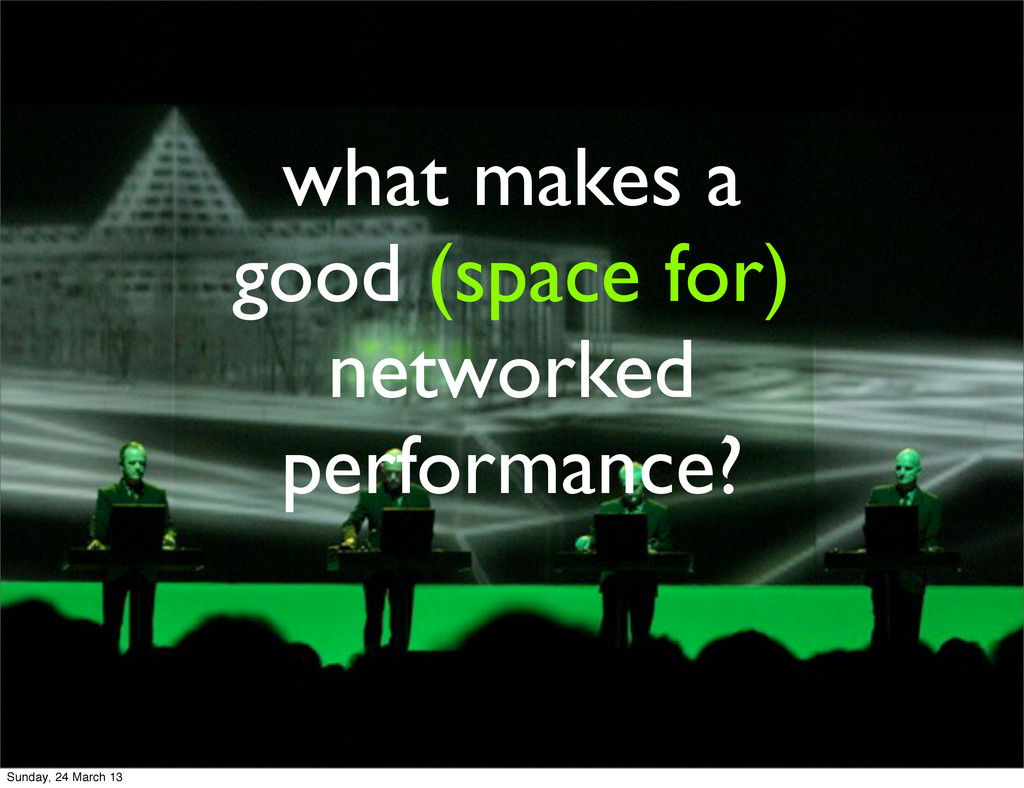 what makes a good (space for) networked perform...