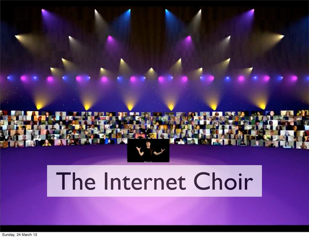 The Internet Choir Sunday, 24 March 13
