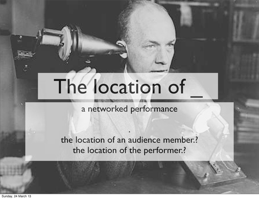 The location of _ a networked performance . the...
