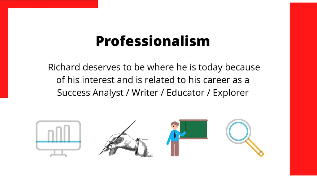 Professionalism Richard deserves to be where he...