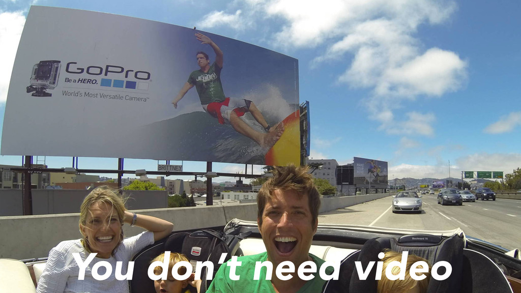 You don't need video