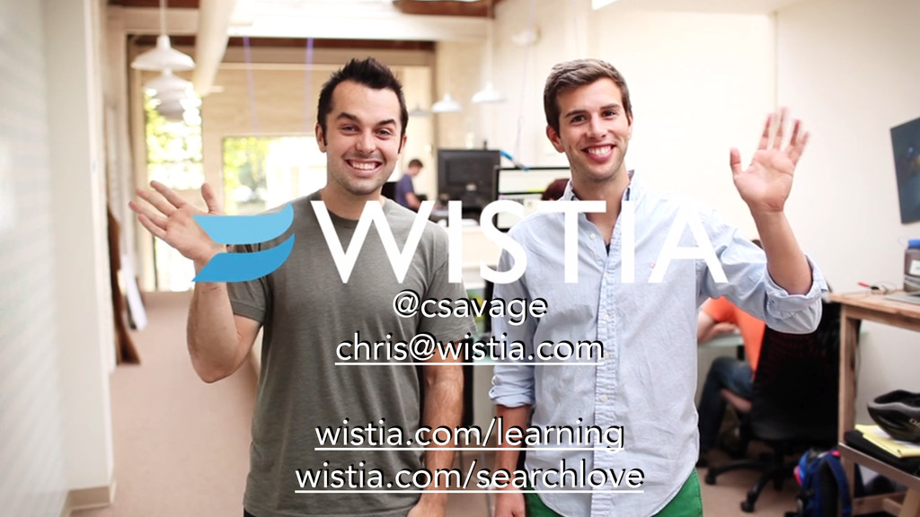@csavage chris@wistia.com ! wistia.com/learning...