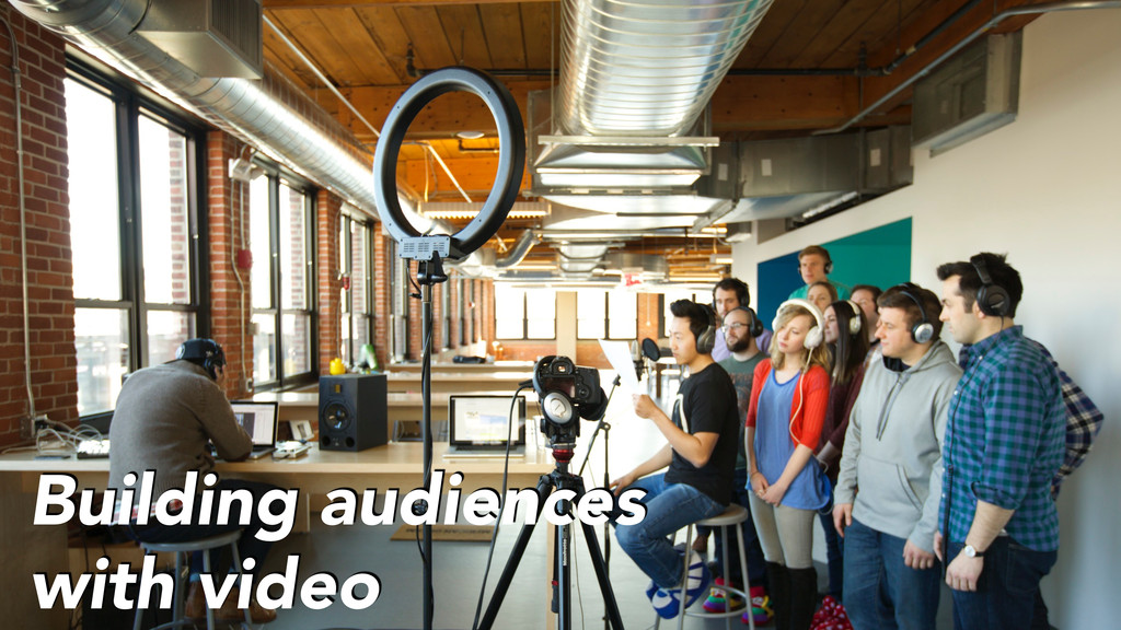 Building audiences with video