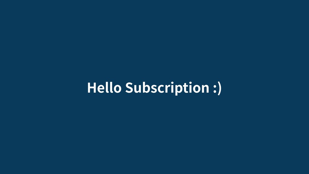Hello Subscription :)