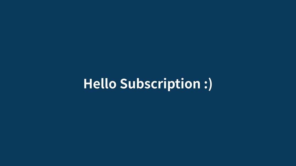 Hello Subscription :)