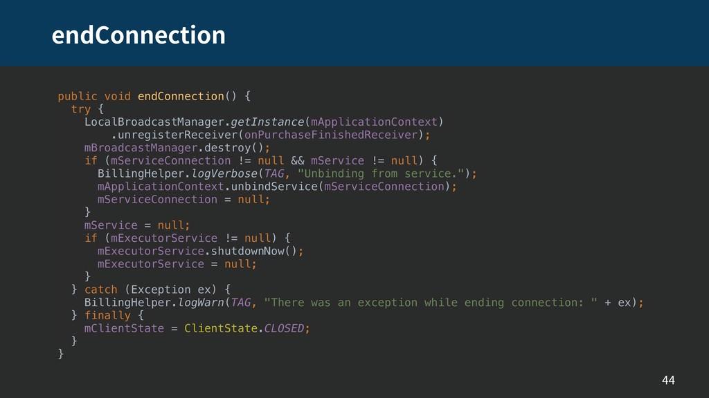 endConnection 44 public void endConnection() { ...