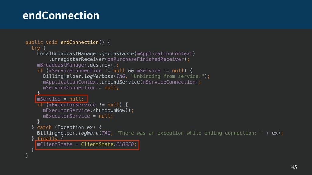 endConnection 45 public void endConnection() { ...