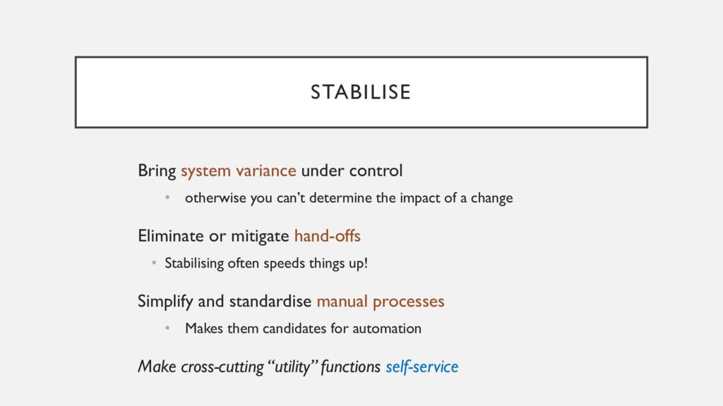 STABILISE Bring system variance under control •...