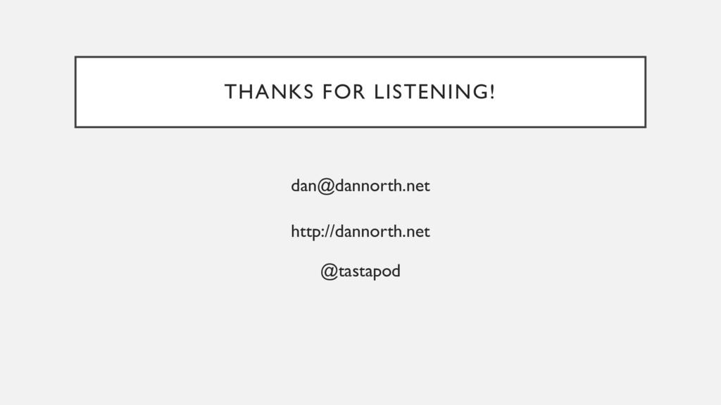 THANKS FOR LISTENING! dan@dannorth.net http://d...