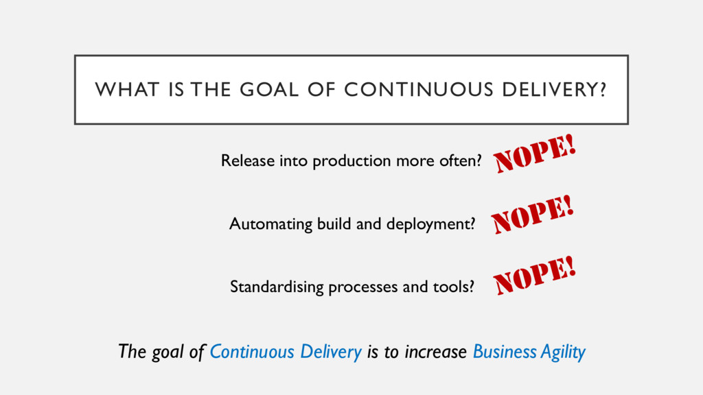 WHAT IS THE GOAL OF CONTINUOUS DELIVERY? Releas...