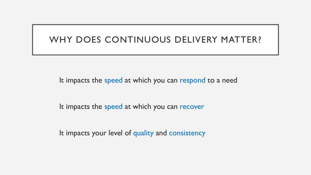 WHY DOES CONTINUOUS DELIVERY MATTER? It impacts...