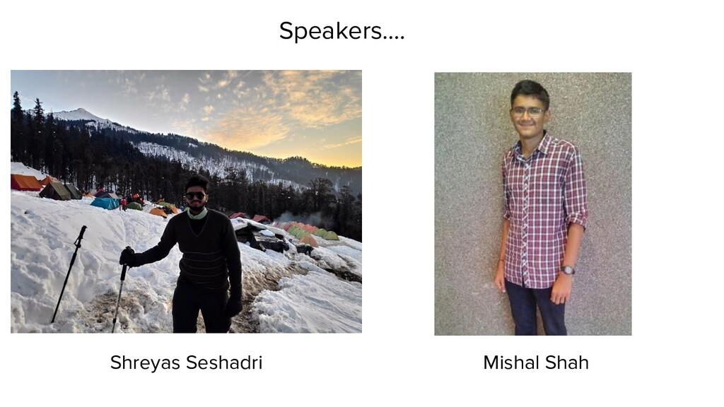 Mishal Shah Shreyas Seshadri Speakers….