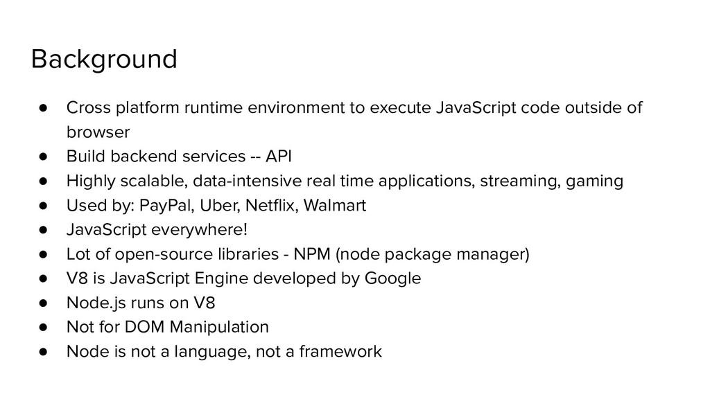 Background ● Cross platform runtime environment...