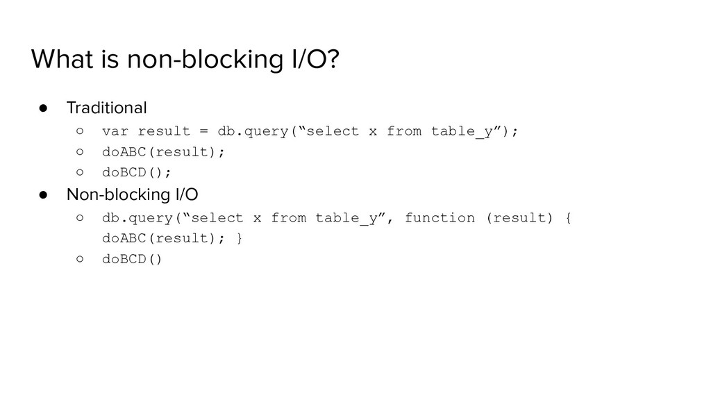 What is non-blocking I/O? ● Traditional ○ var r...