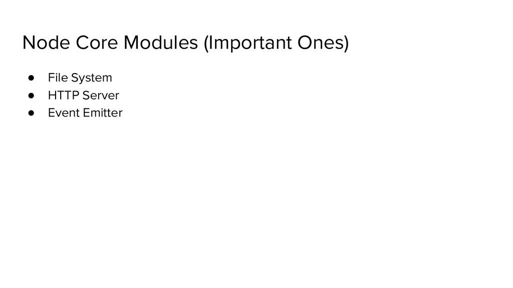 Node Core Modules (Important Ones) ● File Syste...