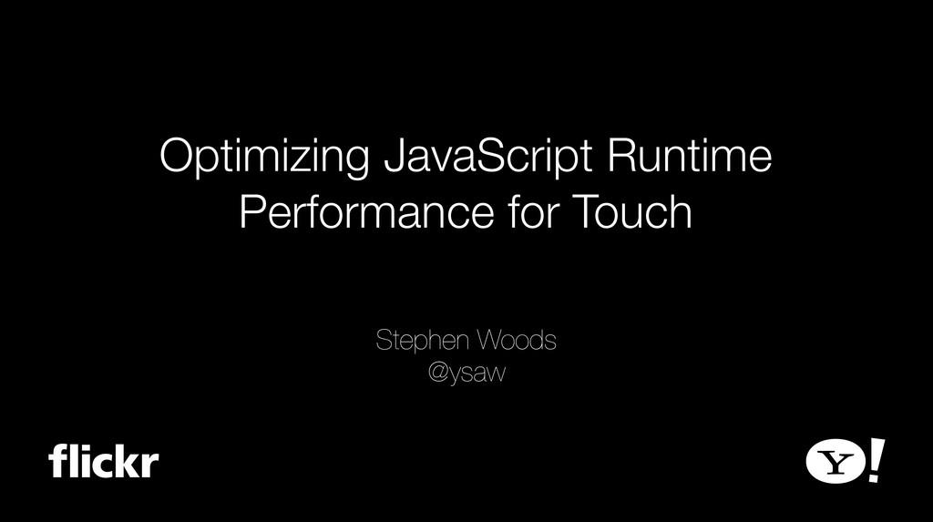 Optimizing JavaScript Runtime Performance for T...