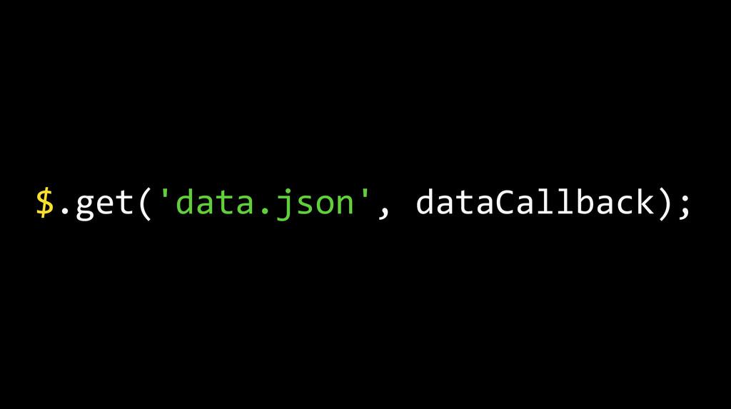 $.get('data.json', dataCallback);