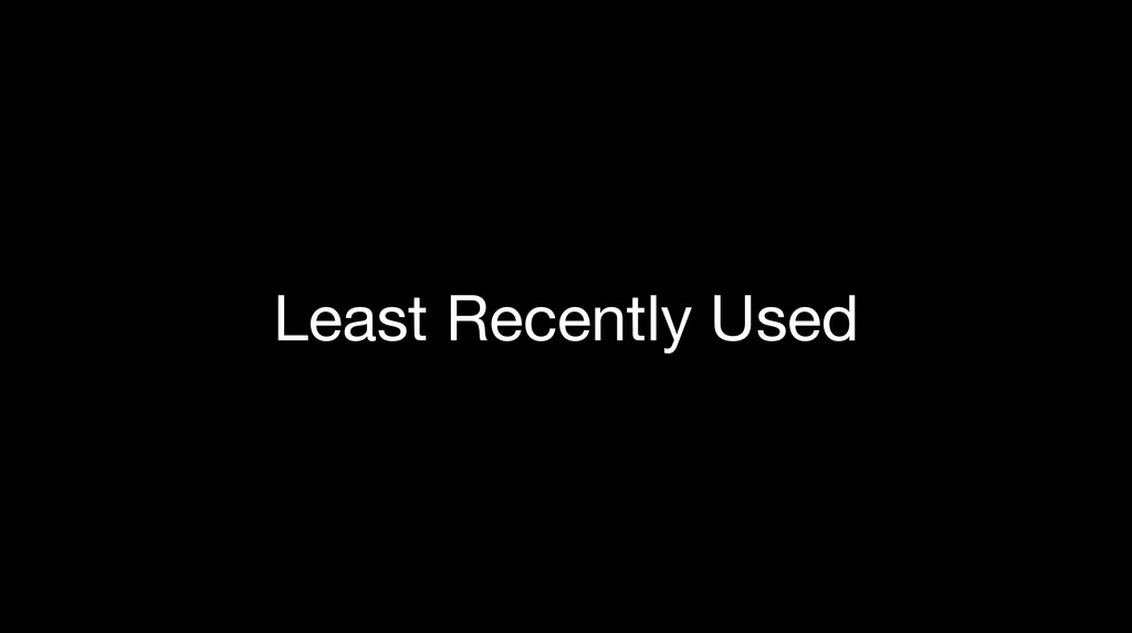Least Recently Used