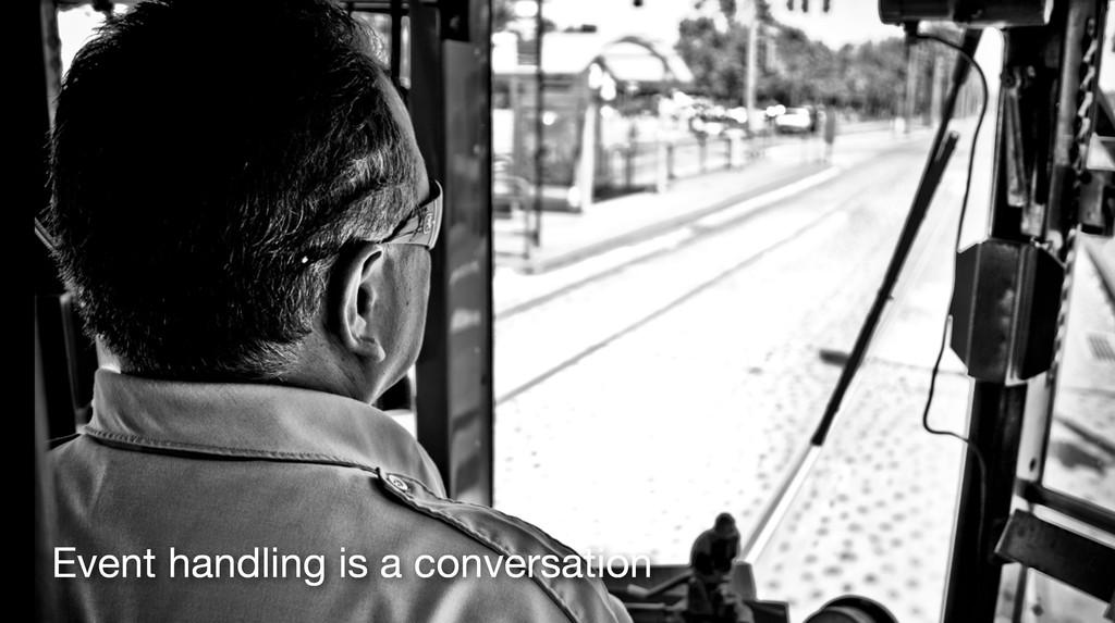 Event handling is a conversation