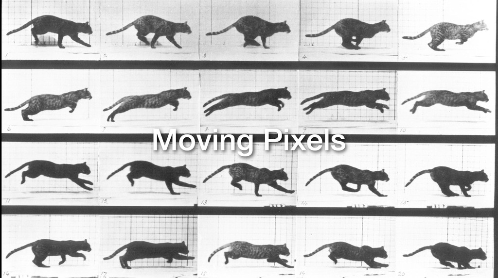 Moving Pixels