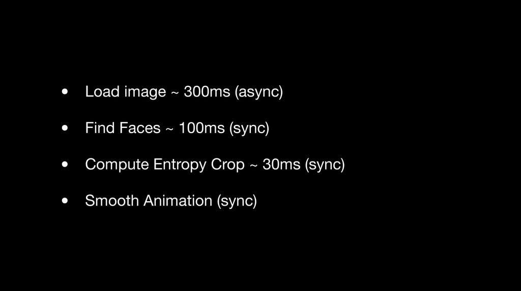 • Load image ~ 300ms (async) • Find Faces ~ 100...