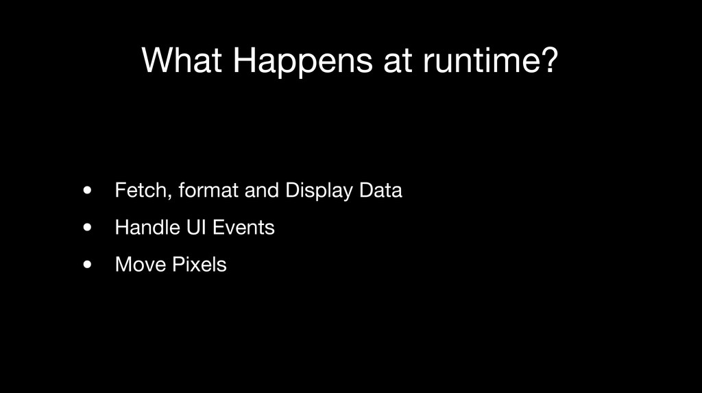 What Happens at runtime? • Fetch, format and Di...