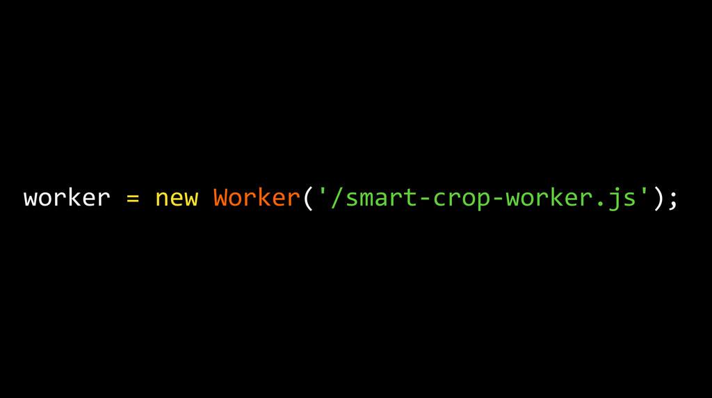 worker = new Worker('/smart-‐crop-‐w...