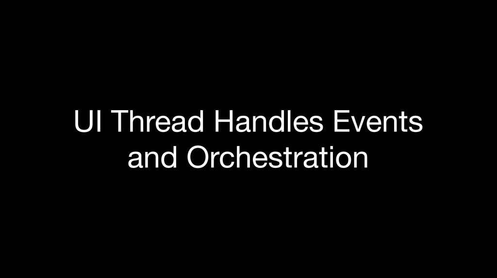 UI Thread Handles Events and Orchestration