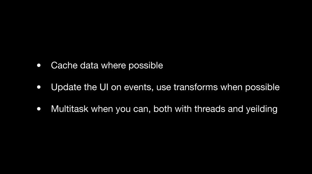 • Cache data where possible • Update the UI on ...